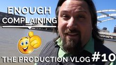 Enough Complaining!!   Production Vlog 10