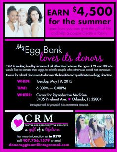 Join the Orlando Donor Program Team to learn everything you need to know about becoming a loving egg donor!!! May 19, 2015 at The Center for Reproductive Medicine  on Pinehurst Ave, Orlando, FL! <3