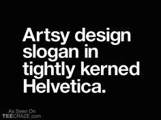 Tightly Kerned T-Shirt - http://teecraze.com/tightly-kerned-t-shirt/ -  Designed by Crack Smoking Shirts    #tshirt #tee #art #fashion #funny #helvetica