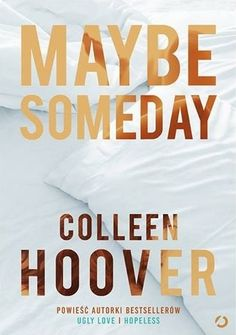 "Książki z miłością: ""Maybe someday"" Colleen Hoover Someday Book, Maybe Someday, Reading Lists, Book Lists, Hopeless Love, Books To Read, My Books, Ugly Love, Colleen Hoover"