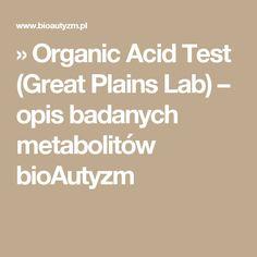 » Organic Acid Test (Great Plains Lab) – opis  badanych metabolitów bioAutyzm