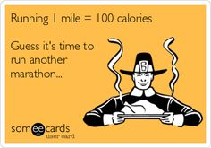 Running 1 mile = 100 calories, Guess it's time to run another marathon...