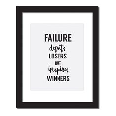 Inspirational quote print 'Failure defeats losers but it inspires winners'