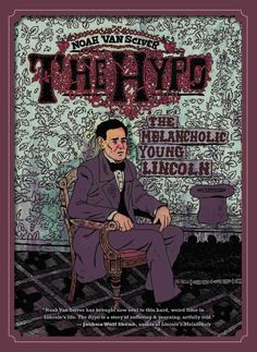 The Hypo: The Melancholic Young Lincoln - This debut graphic novel follows the twenty-something Abraham Lincoln as he battles a dark cloud of depression, unknowingly laying the foundation of character he would use as one of America's greatest presidents