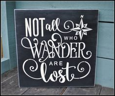 This is an approx. 12 x 12 wood sign. It reads: NOT all who WANDER are Lost. All signs are hand painted, sealed and include a saw tooth hanger on the back. Please allow up to 5 business days (Monday - Friday) for your sign to ship. Black Art Painting, Silhouette Cameo Projects, Pallet Signs, Chalkboard Art, Sign Quotes, Sign Sayings, Diy Signs, Statements, Diy Canvas