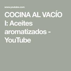 COCINA AL VACÍO I: Aceites aromatizados - YouTube Food Decoration, Sous Vide, Cooking, Youtube, Crockpot, Mottos, Oil, Cook, Recipes