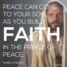 Russell m nelson peace can come to your soul as you build faith in the Prince of Peace Peace Quotes, Lds Quotes, Religious Quotes, Spiritual Quotes, Inspirational Quotes, Motivational, Gospel Quotes, Mormon Quotes, Prince Of Peace