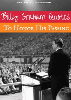 Billy Graham Quotes To Honor His Life And Ministry   Think About Such Things