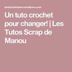 Un tuto crochet pour changer! | Les Tutos Scrap de Manou