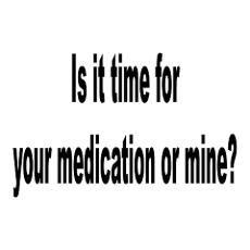 Your Medication or Mine Humor Poster