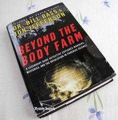 Beyond the Body Farm by Jefferson Bass - a non-fiction book about the famous Body Farm forensic facility