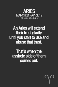 Loose an Aries trust and it might take you a lifetime to gain it back.