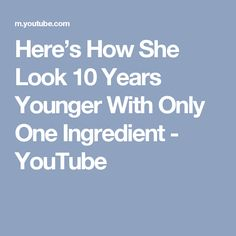 Here's How She Look 10 Years Younger With Only One Ingredient - YouTube