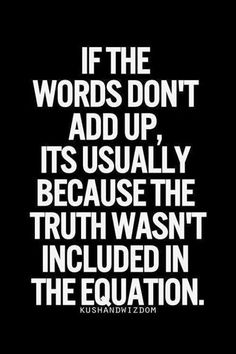 Employée Motivation Quotes Description If the words don't add up, it's usually because the truth wasn't included in the equation. Great Quotes, Quotes To Live By, Me Quotes, Motivational Quotes, Funny Quotes, Inspiring Quotes, Humor Quotes, Funny Facts, Quotes About Liars