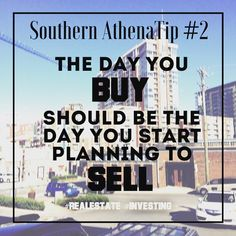 The day you #buy should be the day you start planning to #sell -  #southernathenatips #realestate #investing #Nashville #tips #CRE