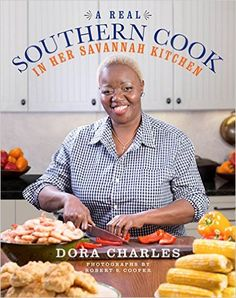 A Real Southern Cook: In Her Savannah Kitchen: Dora Charles: 9780544387683: Amazon.com: Books