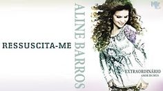 Ressuscita-me | CD Extraordinário Amor de Deus | Aline Barros - YouTube