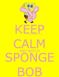 Keep Calm — Keep calm and watch Sponge Bob by rachel