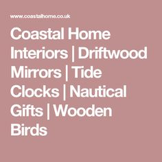 Coastal Home Interiors | Driftwood Mirrors | Tide Clocks | Nautical Gifts | Wooden Birds