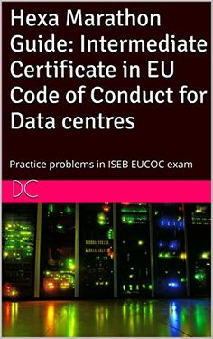 Hexa Marathon Guide: Intermediate Certificate in EU Code of Conduct for Data centres: Practice problems in ISEB EUCOC exam (English Edition)