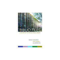 Biblio Files : A History of the Regina Public Library (Paperback)
