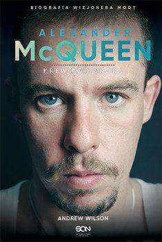 Alexander McQueen. Krew pod skórą - Wilson Andrew | Książki empik.com