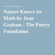 Nature Knows Its Math by Joan Graham : The Poetry Foundation