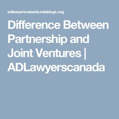 Difference Between Partnership and Joint Ventures | ADLawyerscanada