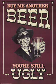Sugar Sins Beer Buy Me Another Beer You're Still Ugly Maroon Retro Fridge Magnet Beer Memes, Beer Quotes, Beer Humor, Beer Funny, Alcohol Is A Drug, Alcohol Humor, Pub Signs, Beer Signs, Pin Ups Vintage
