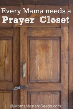 Every Mama needs a Prayer Closet -- I'm pretty sure my mom's prayer closet was the bathroom. :)
