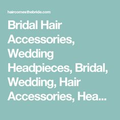 Bridal Hair Accessories, Wedding Headpieces, Bridal, Wedding, Hair Accessories, Headpieces, Combs, Clips, Hair Pins, Hairpins, Flowers, Headbands, Tiaras, Jewelry, Vintage, Beach - Hair Comes the Bride. the Bride.