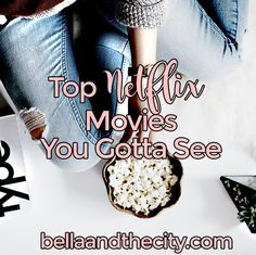 Top Netflix Movies You Gotta See // 001
