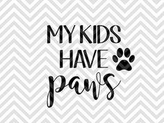 My Kids Have Paws Dogs Dog Mom SVG file - Cut File - Cricut projects - cricut ideas - cricut explore - silhouette cameo projects - Silhouette projects  by KristinAmandaDesigns