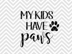 My Kids Have Paws Dogs Dog Mom SVG file - Cut File - Cricut projects - cricut ideas - cricut explore - silhouette cameo projects - Silhouette projects  by KristinAmandaDesigns