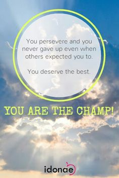 You are the champion. You Never, You Deserve, Giving Up, Moving Forward, Champion, Thoughts, Move Forward, Letting Go, Ideas