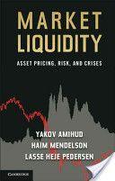 Market liquidity : asset pricing, risk, and crises / [edited by] Yakov Amihud, Haim Mendelson, Lasse Heje Pedersen (2013)