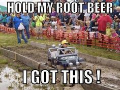 Hold My Root Beer. I Got This! A kid driving a tiny Jeep through a mud course. Truck Memes, Truck Quotes, Car Jokes, Funny Car Memes, Car Humor, Really Funny Memes, Funny Stuff, Hilarious, Jeep Quotes