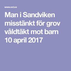 Man i Sandviken misstänkt för grov våldtäkt mot barn 10 april 2017