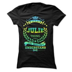 IT IS A JULIE ᗐ THING IT IS A JULIE THING WOULDNT UNDERSTAND.JULIE lifestyle birthyear funny movies pets job