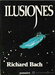 Ilusiones-Richard Bach. Ilusiones es, más que cualquier otro libro de Richard Bach, un manual. Un libro para el aprendizaje y conocimiento de nosotros mismos, lleno de frases para reflexionar, pero sobre todo lleno de preguntas para replantearse una vida. Es una novela que se lee en un día y se digiere en una vida.