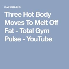 Three Hot Body Moves To Melt Off Fat - Total Gym Pulse - YouTube