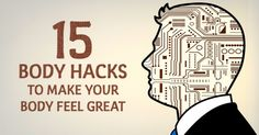 15indispensable body hacks tomake you feel absolutely great