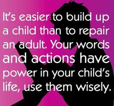Easier to build up a child than to repair an adult. #Parenting #selfesteem
