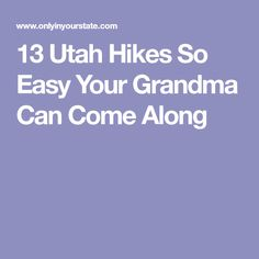 13 Utah Hikes So Easy Your Grandma Can Come Along