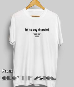 d4f23b7f5677 T Shirt Quote Art Is A Way Of Survival Men s Women s sale   outlet t-shirts