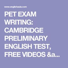 PET EXAM WRITING: CAMBRIDGE PRELIMINARY ENGLISH TEST, FREE VIDEOS & EXERCISES, PRACTICE TESTS Cambridge Test, Cambridge English, English Exam, Test Video, Listening Skills, Ielts, Teaching English, Exercises, Writing