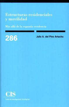 Estructuras residenciales y movilidad : más allá de la segunda residencia / Julio A. del Pino Artacho.    CIS, 2015