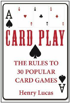 Card Play: The Rules to 30 Popular Card Games by [Lucas, Henry] Family Card Games, Fun Card Games, Playing Card Games, Party Games, Card Games For Kids, Games For Teens, Adult Games, Dice Games, Games To Play