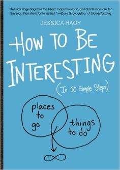 How to Be Interesting: (In 10 Simple Steps) - Kindle edition by Jessica Hagy. Self-Help Kindle eBooks @ Amazon.com.