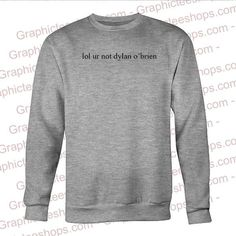 lol ur not dylan obrien sweatshirt